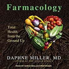 Farmacology: Total Health from the Ground Up Audiobook by Daphne Miller MD Narrated by Sarah Mollo-Christensen