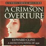 A Crimson Overture: A Detective Novel of 1930: The Cyrus Skeen Detective Series, Volume 5 | Edward Cline