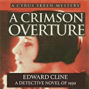 A Crimson Overture: A Detective Novel of 1930: The Cyrus Skeen Detective Series, Volume 5 | Edward Cline