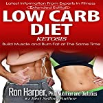 Low Carb Diet: Ketosis : Build Muscle and Burn Fat at the Same Time | Ron Harper