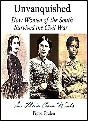 Unvanquished: How Women of the South Survived the Civil War by [Pralen, Pippa]