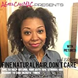AGrlCanMAC Presents: Fine Natural Hair Don't Care 2nd Edition: Tips to help natural hair with fine strands and medium to low density thrive