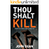 THOU SHALT KILL: a murder by crucifixion unsettles a sleepy town (Detective Chief Inspector Jack Harris Book 5)