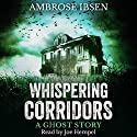 Whispering Corridors: A Ghost Story Audiobook by Ambrose Ibsen Narrated by Joe Hempel