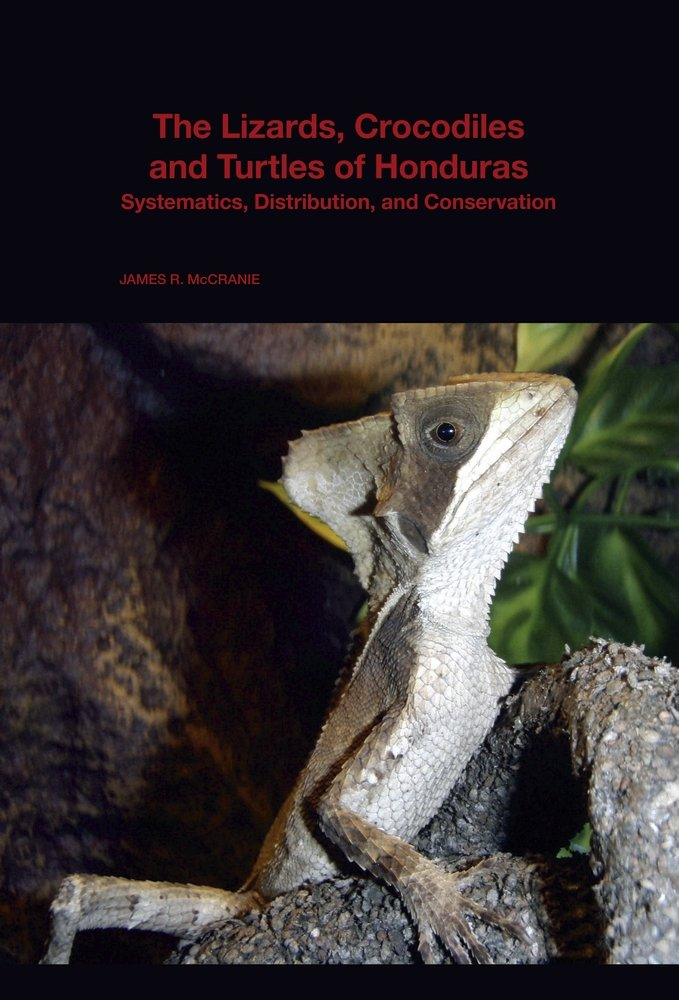 The Lizards, Crocodiles, and Turtles of Honduras: Systematics, Distribution, and Conservation (Bulletin of the Museum of Comparative Zoology Special Publications Series)