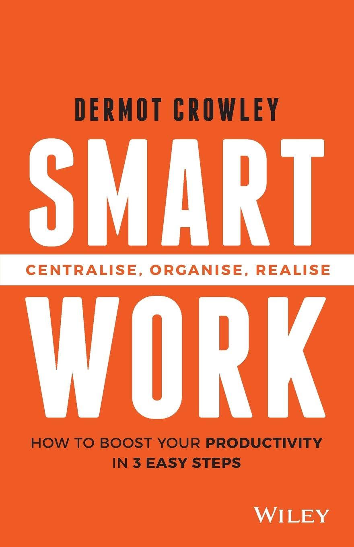 Download Smart Work: Centralise, Organise, Realise PDF
