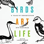 Birds Art Life: A Year of Observation | Kyo Maclear