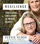 Resilience: Two Sisters and a Story of Mental Illness | Jessie Close,Pete Earley