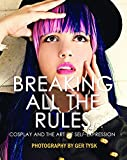 img - for Breaking All The Rules: Cosplay and the Art of Self Expression book / textbook / text book