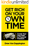 Get Rich On Your Own Time: Create Your Own Path to Financial Freedom
