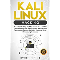 Kali Linux Hacking: A Complete Step by Step Guide to Learn the Fundamentals of Cyber Security, Hacking, and Penetration…
