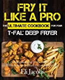 Fry It Like A Pro The Ultimate Cookbook for Your