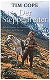 Der Steppenreiter: Auf den Spuren der Nomaden von Asien nach Europa
