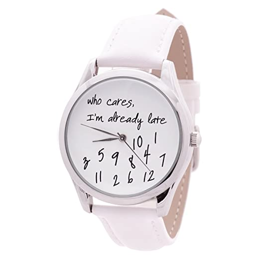 Amazon.com: Who Cares, I m already late Watch (banda blanca ...