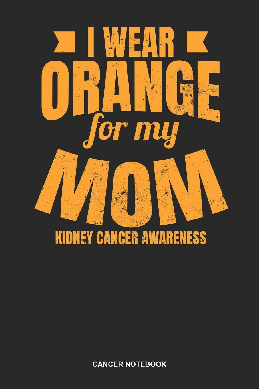 Cancer Notebook Dotted Log Book For Survivor And Fighter Against The Tumor Kidney Cancer Survivor Journal Wear Orange Mom Gift Publishing Gawk 9781079311297 Amazon Com Books