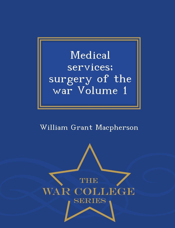 Medical services; surgery of the war Volume 1 - War College Series pdf epub