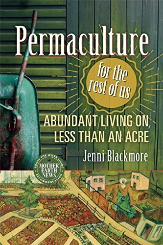 Permaculture for the Rest of Us: Abundant Living on Less than an Acre by [Blackmore, Jenni]