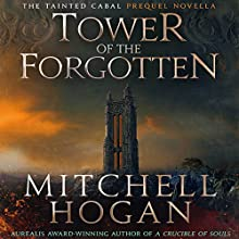 Tower of the Forgotten: The Tainted Cabal Prequel Novella Audiobook by Mitchell Hogan Narrated by Oliver Wyman