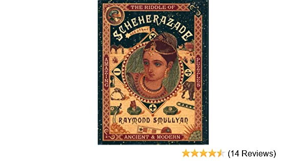 The Riddle Of Scheherazade And Other Amazing Puzzles Ancient Modern
