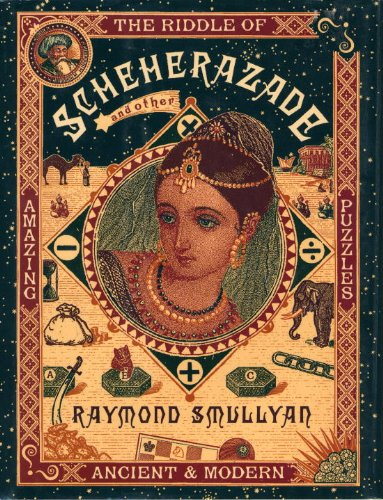 The Riddle Of Scheherazade And Other Amazing Puzzles Ancient Modern By Smullyan