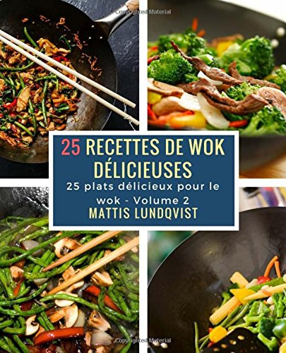 25 recettes de wok délicieuses: 25 plats délicieux pour le wok (Volume 2) (French Edition)