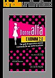 Donne alfa e uomini 2.0: Una guida di sopravivenza amorosa in un mondo che non smette di cambiare