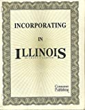 Incorporating in Illinois, W. Dean Brown, 187976010X
