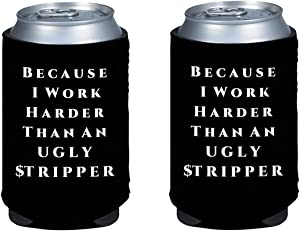 Sips N Giggles | Because I Work Harder Than An Ugly Stripper Beer Can Cover Coolie | Set Of Two