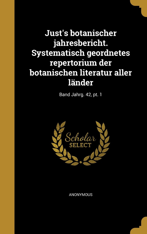 Read Online Just's Botanischer Jahresbericht. Systematisch Geordnetes Repertorium Der Botanischen Literatur Aller Lander; Band Jahrg. 42, PT. 1 (German Edition) pdf epub