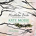 The Mistletoe Bride and Other Haunting Tales Audiobook by Kate Mosse Narrated by Kate Mosse, Simon Russell Beale, Sian Thomas