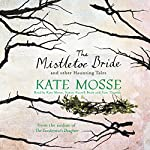 The Mistletoe Bride and Other Haunting Tales | Kate Mosse