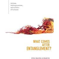 What Comes after Entanglement?: Activism, Anthropocentrism, and an Ethics of Exclusion