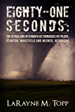 Eighty-one Seconds: The Attack and Aftermath as Tornadoes Hit Pilger, Stanton, Wakefield and Wisner, Nebraska
