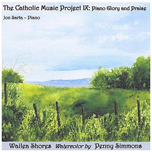 Catholic Praise Music - The Catholic Music Project IX: Piano Glory and Praise