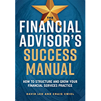 The Financial Advisor's Success Manual: How to Structure and Grow Your Financial Services Practice