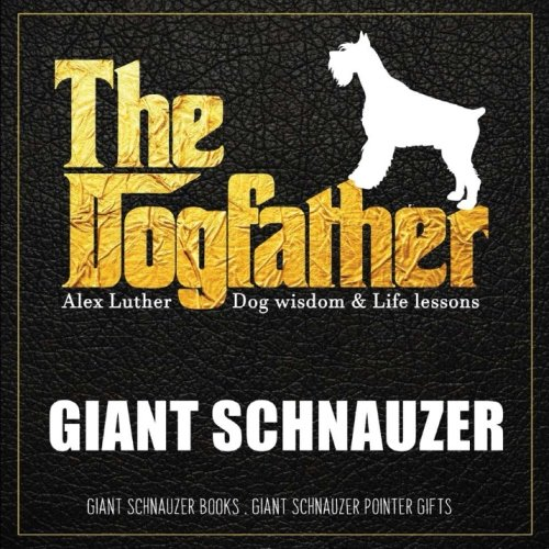 Dogfather: Giant Schnauzer Wisdom & Life Lessons: Giant Schnauzer gifts Paperback – June 14, 2018