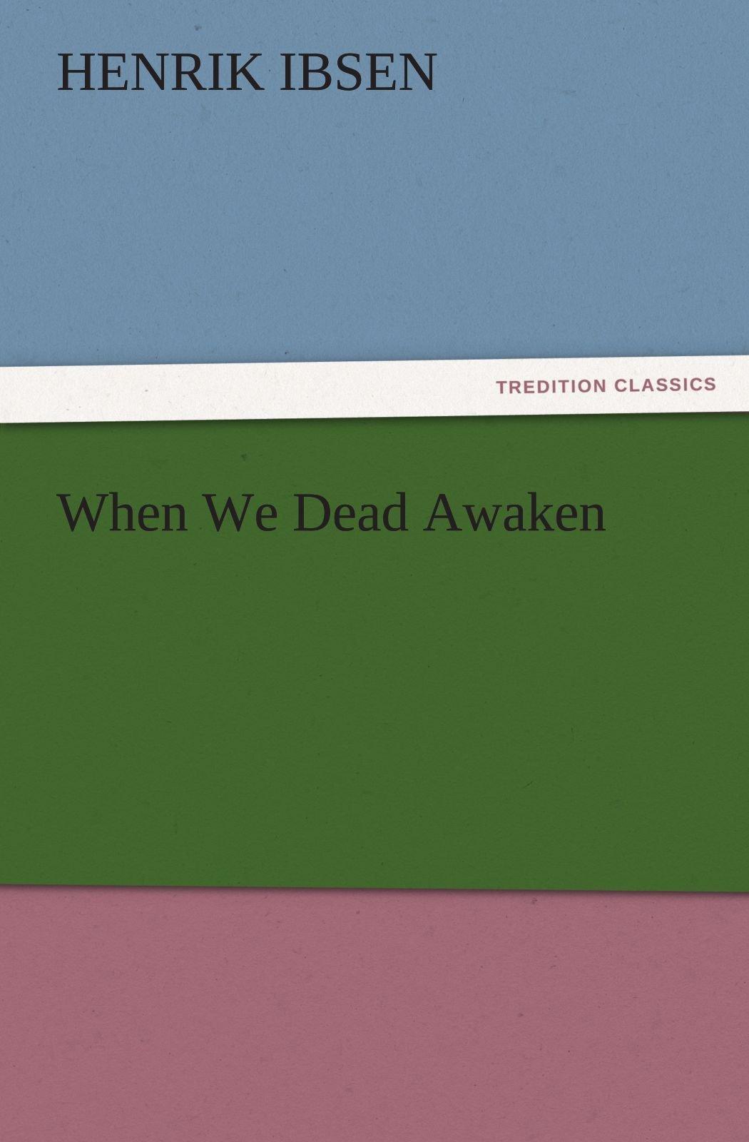 When We Dead Awaken (TREDITION CLASSICS) ebook