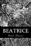 Beatrice, Paul Heyse, 147925326X