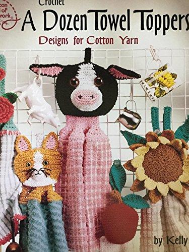 Crochet A Dozen Towel Toppers Designs for Cottn Yard