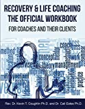 Recovery & Life Coaching The Official Workbook