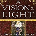 A Vision of Light: A Margaret of Ashbury Novel, Book 1 Hörbuch von Judith Merkle Riley Gesprochen von: Anne Flosnik
