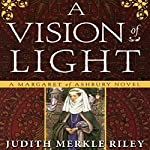 A Vision of Light: A Margaret of Ashbury Novel, Book 1 | Judith Merkle Riley