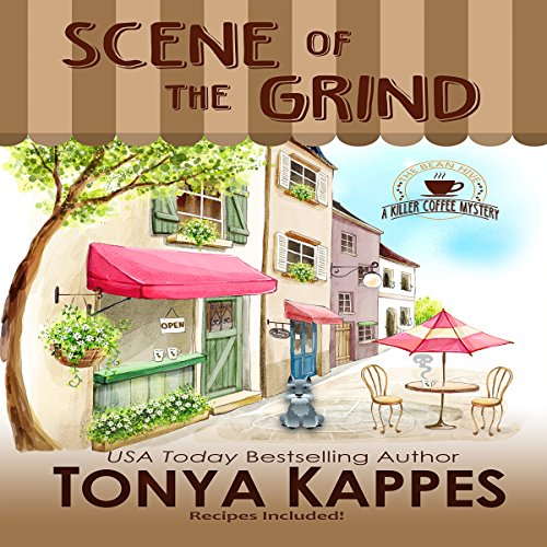 Scene of the Grind: A Killer Coffee Mystery, Book 1 by Tonya Kappes