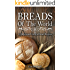 Breads of The World: 15 Delicious Foreign Bread Recipes (Home Baking, Bread Loaf, Pastry, Dough)