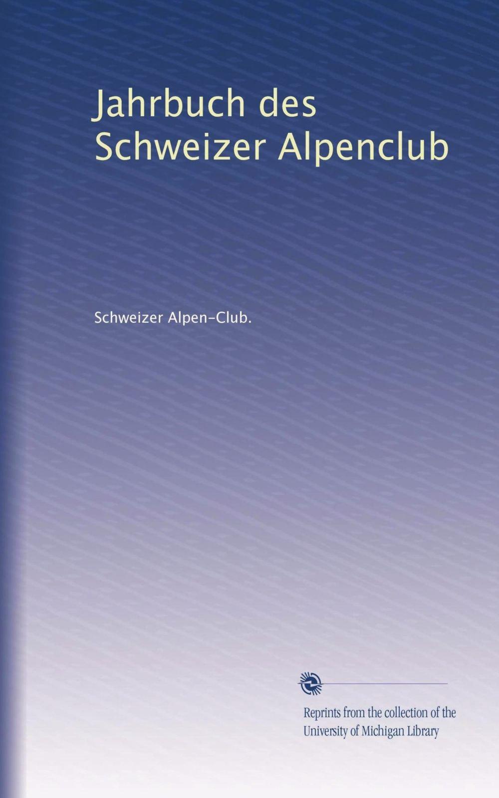 Download Jahrbuch des Schweizer Alpenclub (Volume 7) (German Edition) PDF