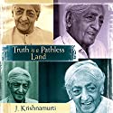 Truth Is a Pathless Land Speech by J. Krishnamurti Narrated by J. Krishnamurti