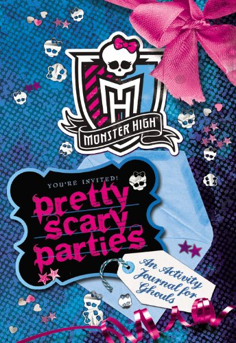 Monster High: Pretty Scary Parties: An Activity Journal for Ghouls -