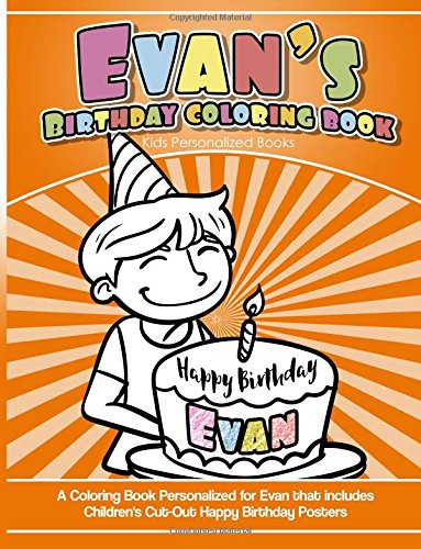 Read Online Evan's Birthday Coloring Book Kids Personalized Books: A Coloring Book Personalized for Evan that includes Children's Cut Out Happy Birthday Posters pdf