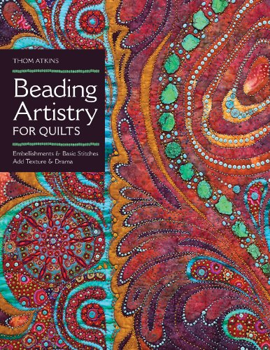 Beading Artistry for Quilts: Basic Stitches & Embellishments Add Texture & Drama -