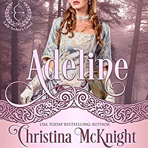 Adeline: Lady Archer's Creed, Book 3 Hörbuch von Christina McKnight Gesprochen von: Anne Marie Damman